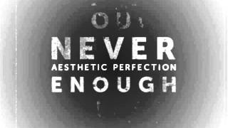 Aesthetic Perfection - Never Enough (Solar Fake Remix)