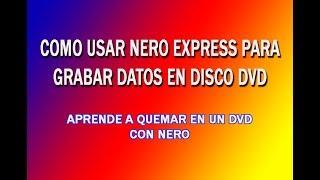 Como usar Nero Express y Grabar o Quemar datos en un disco DVD