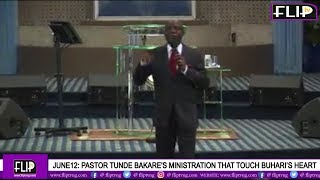 JUNE12: PASTOR TUNDE BAKARE'S MINISTRATION THAT TOUCHED BUHARI'S HEART