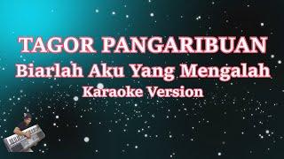 Tagor Pangaribuan- Biarlah Aku Yang Mengalah (Karaoke Lirik Tanpa Vocal)