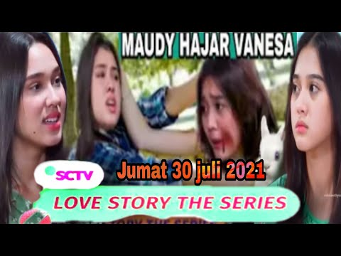 Love Story The Series Jumat 30 Juli 202 Pull Episode