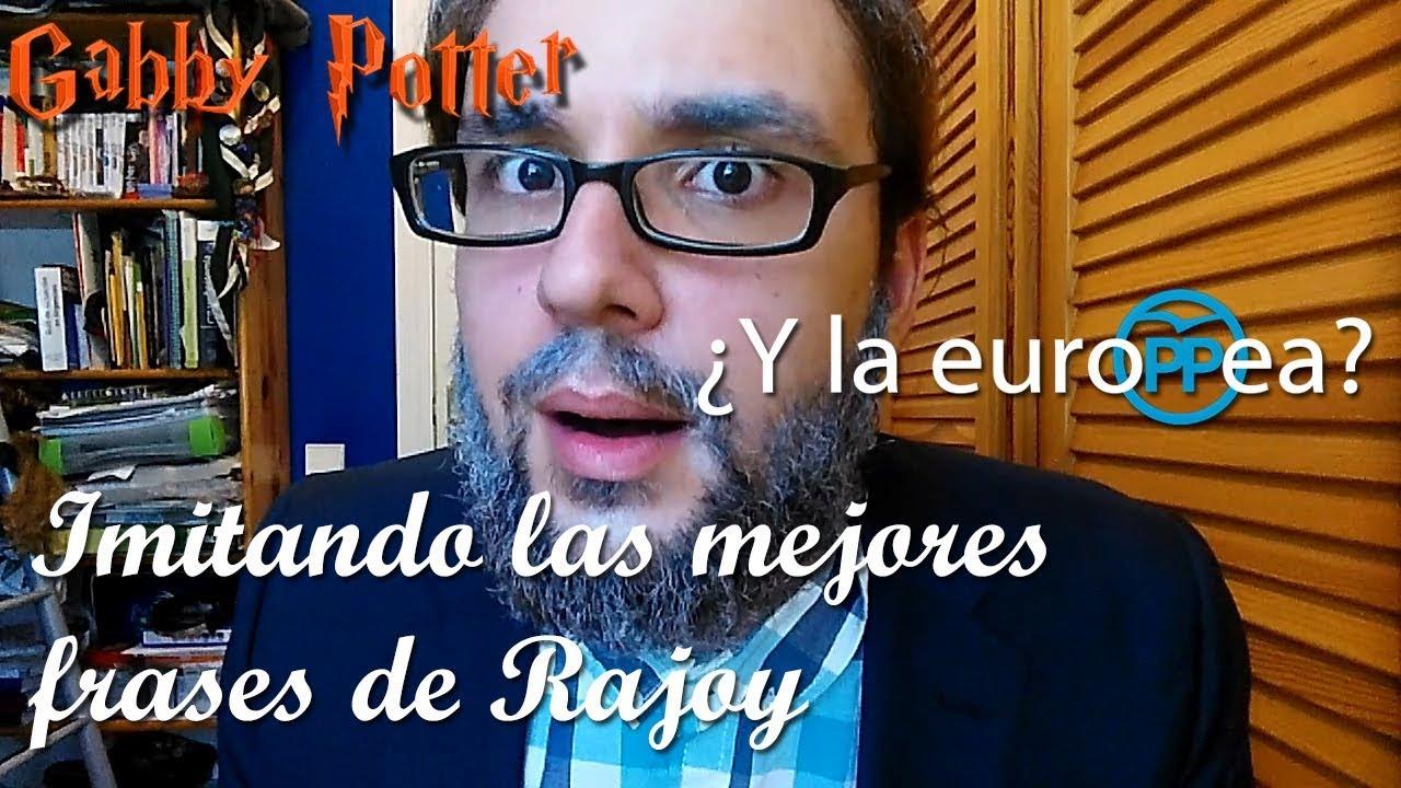Imitando Las Mejores Frases De Rajoy Gabby Potter