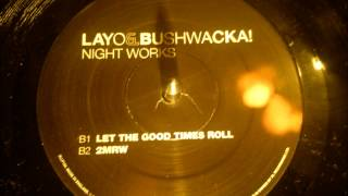 Layo & Bushwacka - Let the good times roll