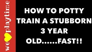 POTTY TRAINING!  **How To Potty Train a Stubborn 3 Year Old...Fast**