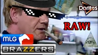 Gordon Ramsay MLG : ''FUCKING RAW!''