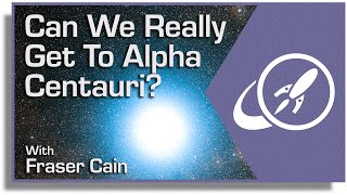 Can We Really Get To Alpha Centauri?