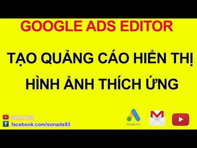 [SON ADS] Tạo Quảng Cáo Hiển Thị Hình Ảnh Thích Ứng Với Google Ads Editor 2020