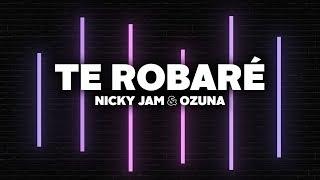 Nicky Jam & Ozuna - Te Robaré (Letra)