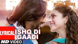 ISHQ DI GAADI Lyrical Video Song | The Legend of Michael Mishra | Arshad Warsi, Aditi Rao Hydari