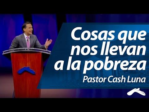 Cosas que Nos Llevan a la Pobreza - Pastor Cash Luna