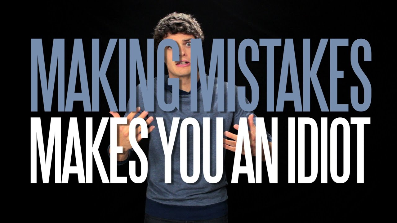 Making Mistakes Makes You an Idiot