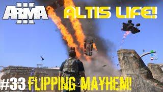 Altis Life : Flipping Mayhem! Ep 33