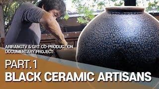 [Arirang Special] ArirangTV & GRT Co-production Documentary Project (Part.1 Black Ceramic Artisans)