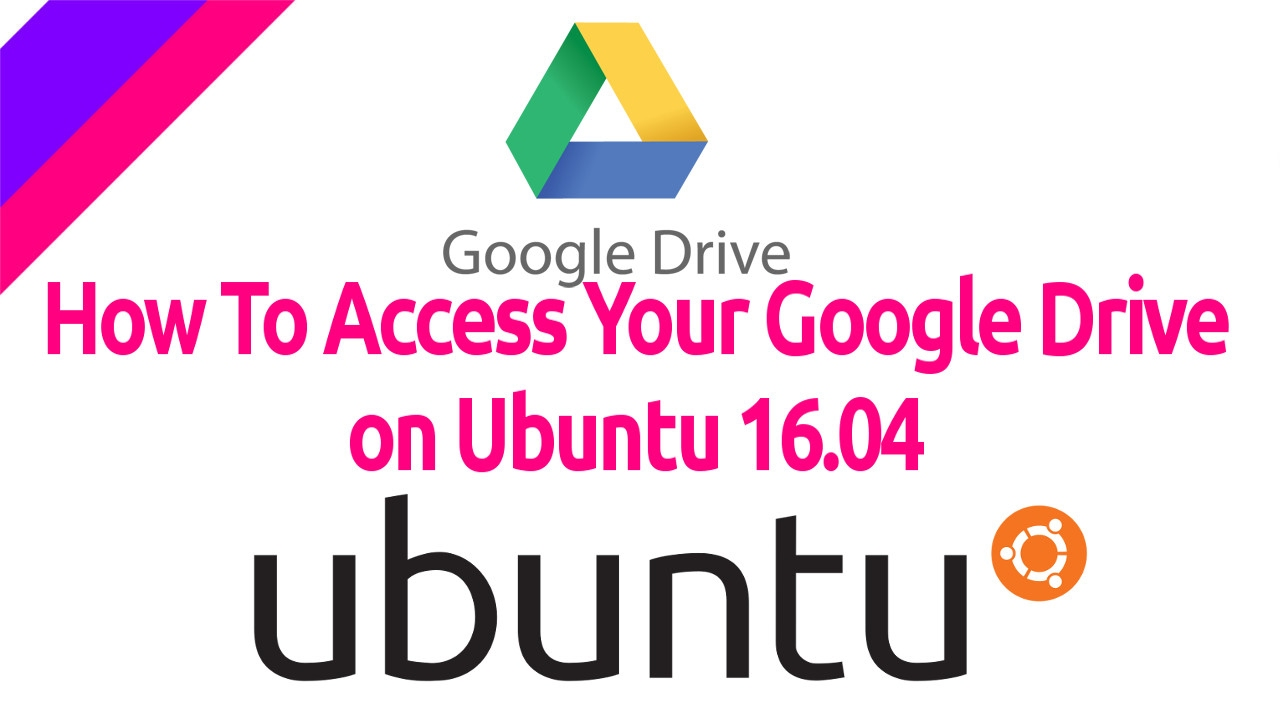 How to Access Google Drive in Ubuntu 16 04 LTS