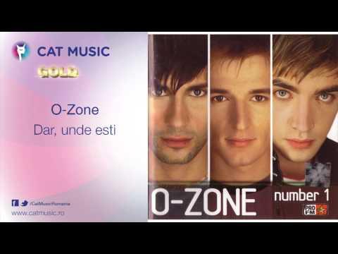O-Zone - Dar, unde esti