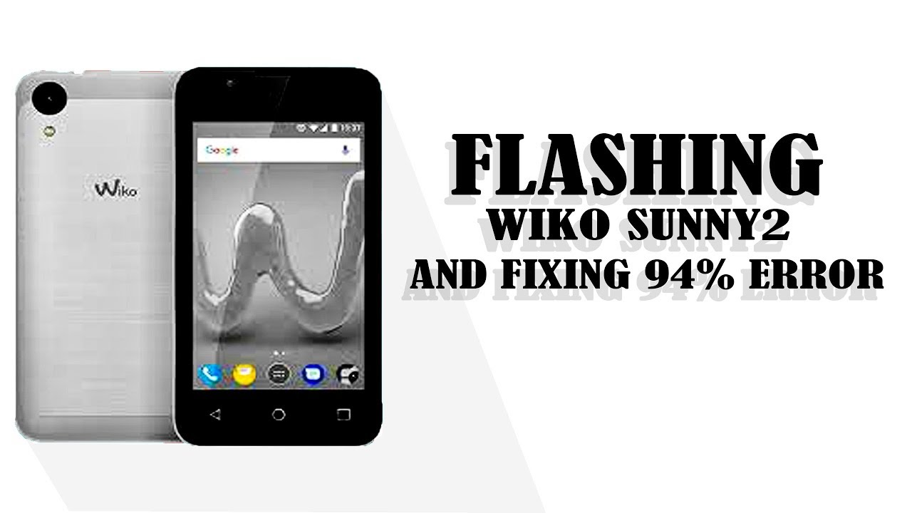 How to flash wiko Sunny 2 and fix 94% error