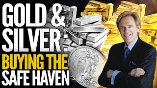 Why I'm Buying Gold & Silver, THE Safe-Haven Assets, Right Now