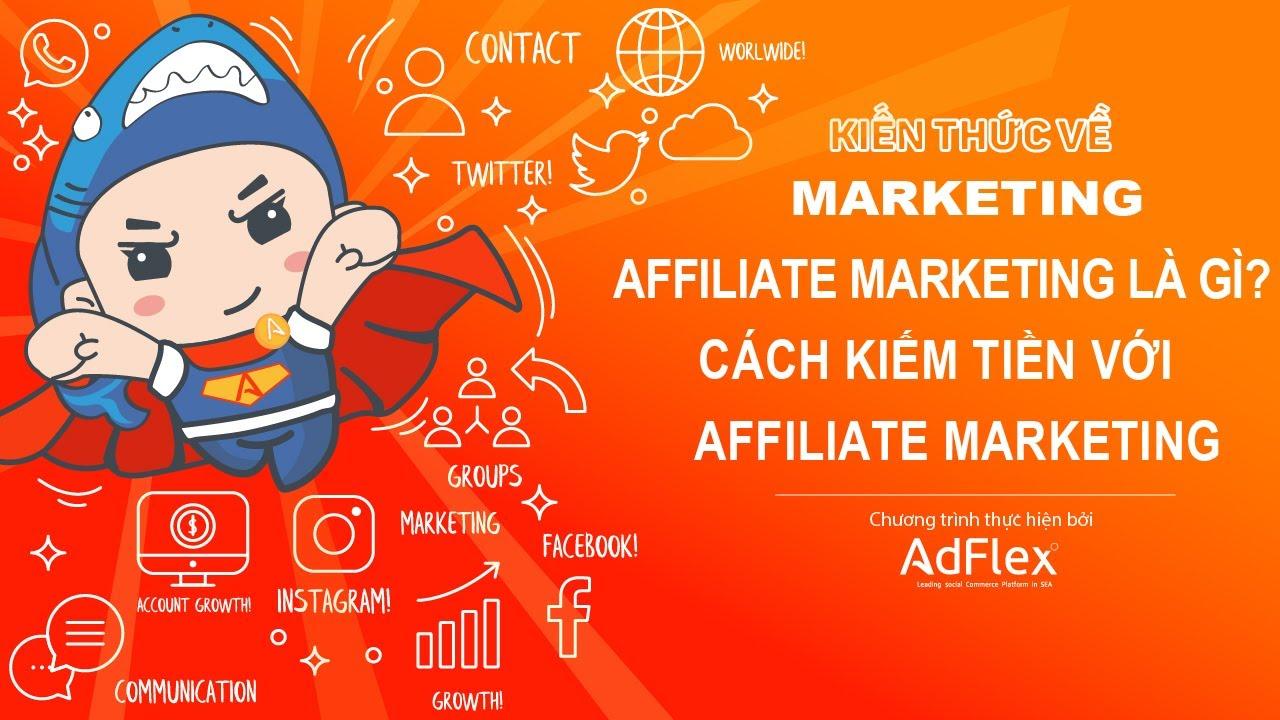 Affiliate Marketing là gì? Cách kiếm tiền từ Affiliate Marketing