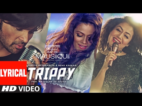 Trippy (Lyrical Video Song) | AAP SE MAUSIIQUII | Himesh Reshammiya, Neha Kakkar | Kiran Kamath