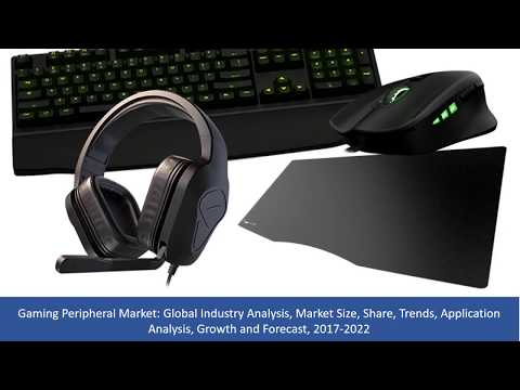 Gaming Peripheral Market Analysis, Market Size, Share, Growth and Forecast, 2017 To 2022