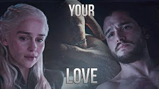Jon & Daenerys | Your Love [+7x06]