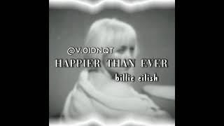 Happier than ever by Billie eilish edit audio