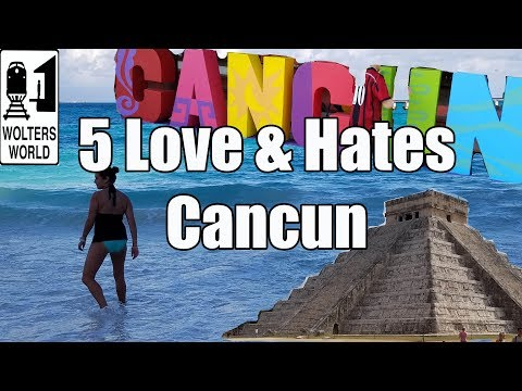 Visit Cancun - 5 Things You Will Love & Hate About Cancun, Mexico