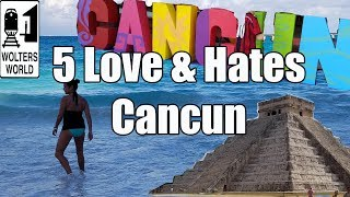 visit cancun 5 things you will love hate about cancun mexico