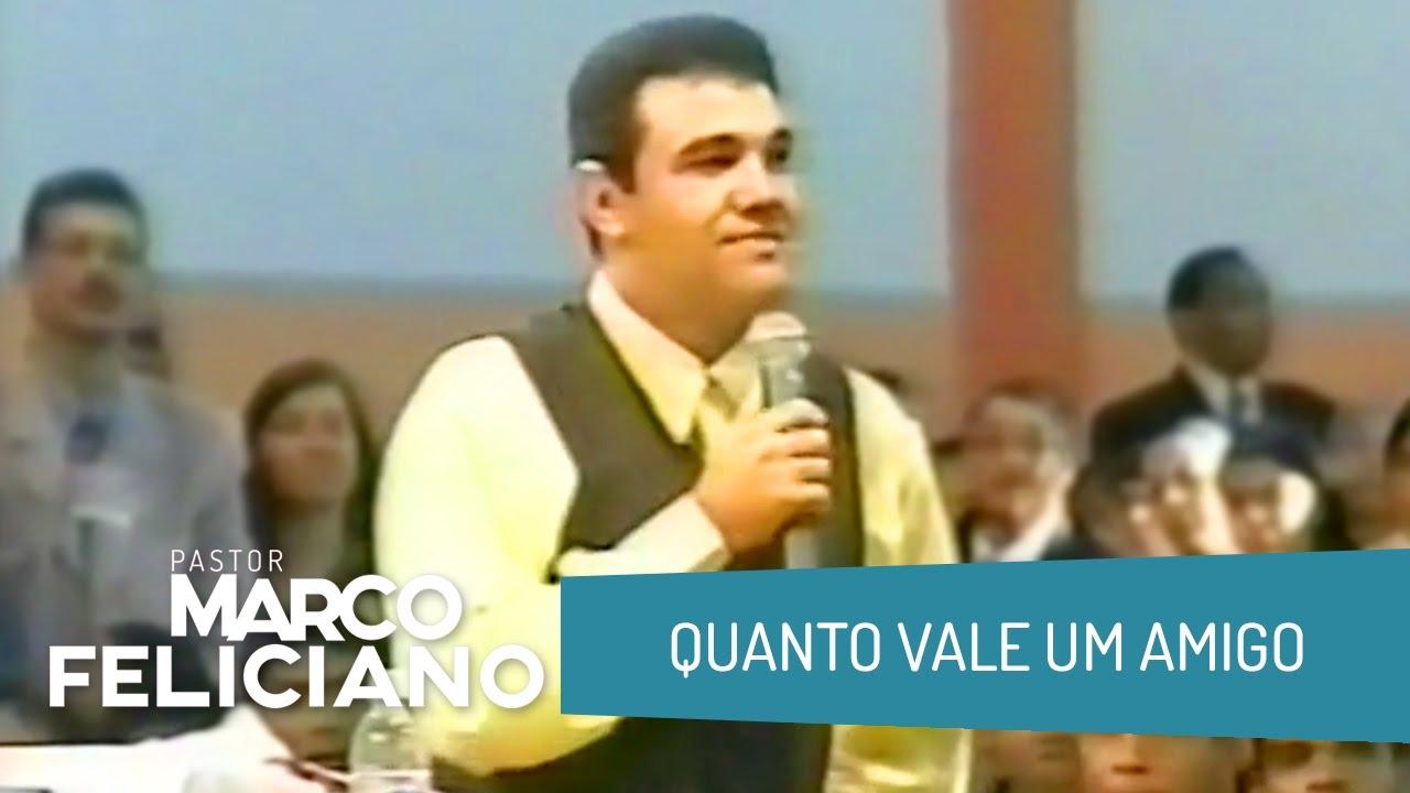 QUANTO VALE UM AMIGO, PASTOR MARCO FELICIANO
