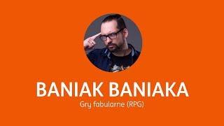 Baniak Baniaka - sprawdź, jak najlepiej robić swoje