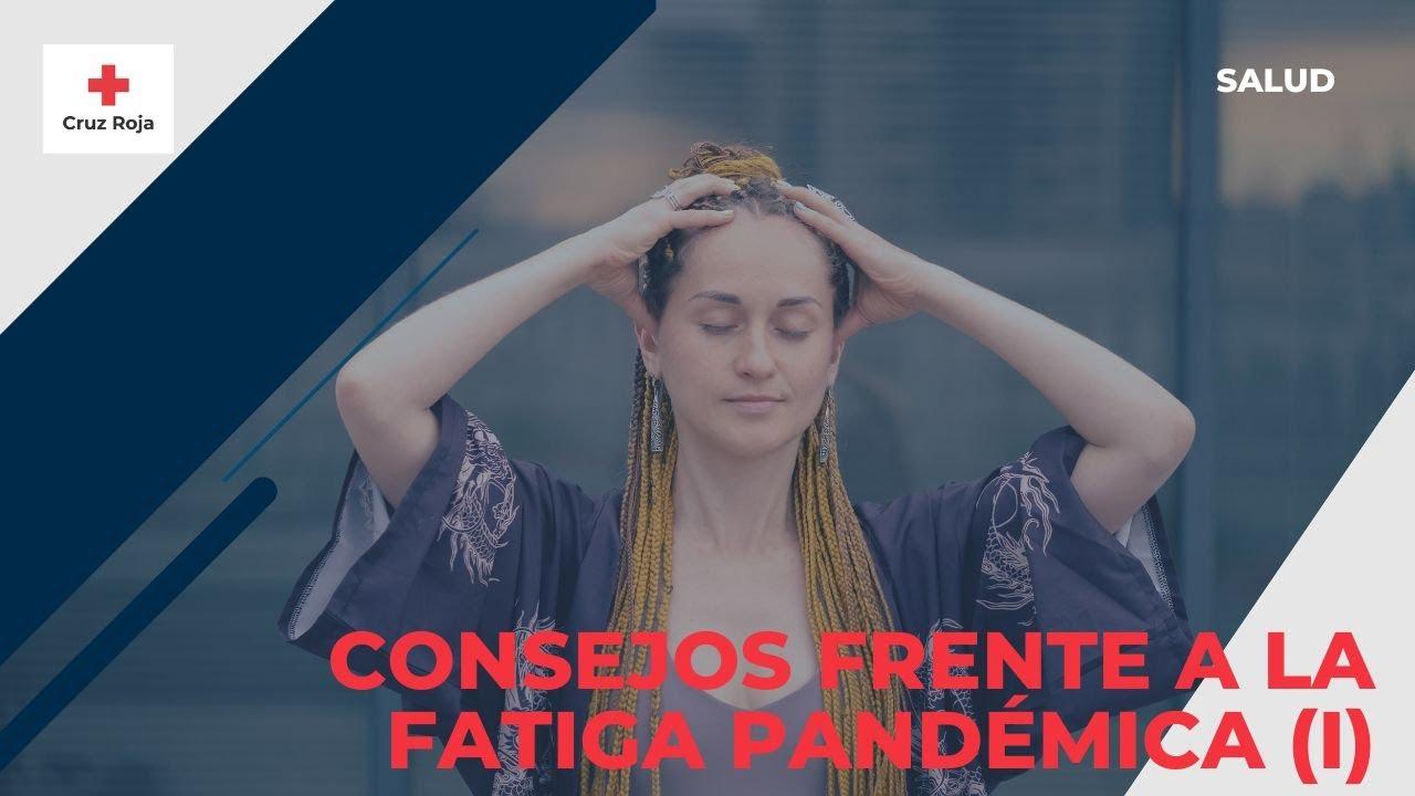 Consejos de Cruz Roja frente a la fatiga pandémica (I)