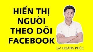 Cách Hiển Thị Số Người Theo Dõi (follow) Trên Facebook Mới Nhất