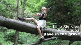 AronChupa, Little Sis Nora - Rave in the Grave -  Joanna Haltman violin
