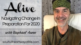 Navigating Change In Preparation For 2020: Alive Daily Video Series | Raphael Awen