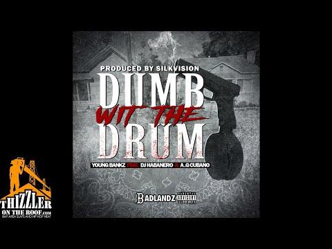 Young Bankz ft. AG Cubano & DJ Habanero - Dumb Wit The Drum (Prod. SilkVision) [Thizzler.com]