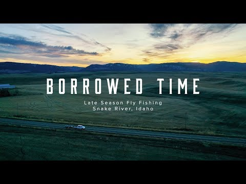 Borrowed Time - Late Season Fly Fishing The Snake River