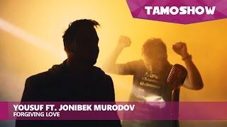 Yousuf ft. Jonibek Murodov - Forgiving Love (2017)