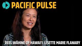 Pacific Pulse 307 - Reel Wāhine of Hawaiʻi: Lisette Marie Flanary