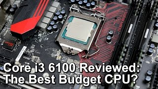 Intel Core i3 6100 Skylake Review - The Best Budget Gaming CPU?