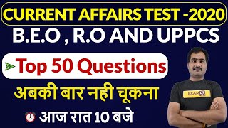 CURRENT AFFAIRS TEST -2020 || B.E.O , R.O AND UPPCS || by Naveen sir || Top 50 Questions
