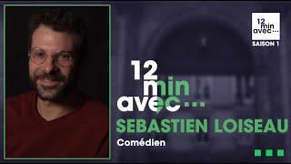 12 min avec - SÉBASTIEN LOISEAU
