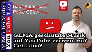 GEMA geschützte Musik auf YouTube verwenden? Geht das?
