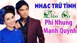 Song Ca Phi Nhung Mạnh Quỳnh Đặc Sắc Nhất - Nhạc Trữ Tình Dân Ca Quê Hương Hay Nhất 2018