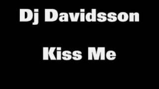 Dj Davidsson - Kiss Me (2009 dance mix)