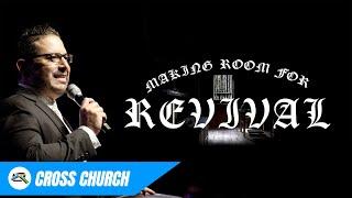 Making Room For Revival // Cross Church  // Jaime Loya