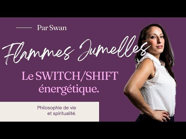 Le SWITCH/SHIFT des flammes jumelles.