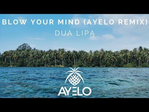 Dua Lipa - Blow Your Mind (Ayelo Remix)