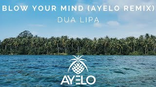 Dua Lipa Blow Your Mind Ayelo Remix
