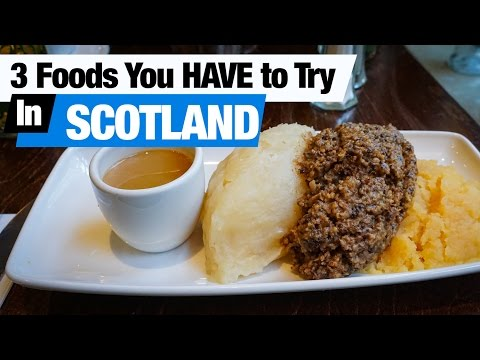 3 FOODS YOU HAVE TO TRY IN SCOTLAND