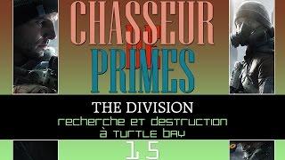 ★CHASSEUR DE PRIMES #15★ The Division : Recherche et Destruction à Turtle Bay [FR][Gameplay]